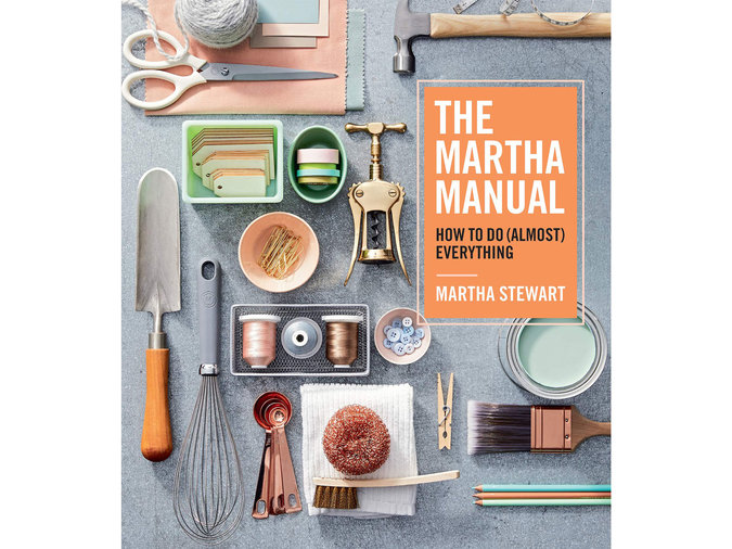 The Martha Manual: How to Do (Almost) Everything by Martha Stewart