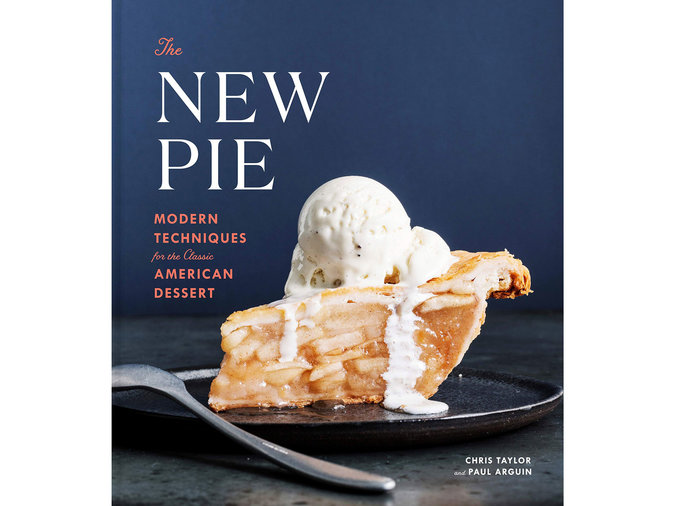 The New Pie: Modern Techniques for the Classic American Dessert by Chris Taylor and Paul Arguin