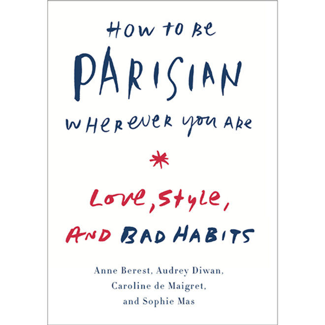 Food & Wine: How to Be Parisian Wherever You Are