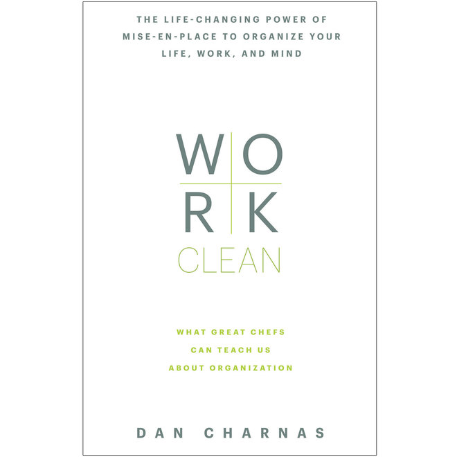 Work Clean: The life-changing power of mise-en-place to organize your life, work, and mind